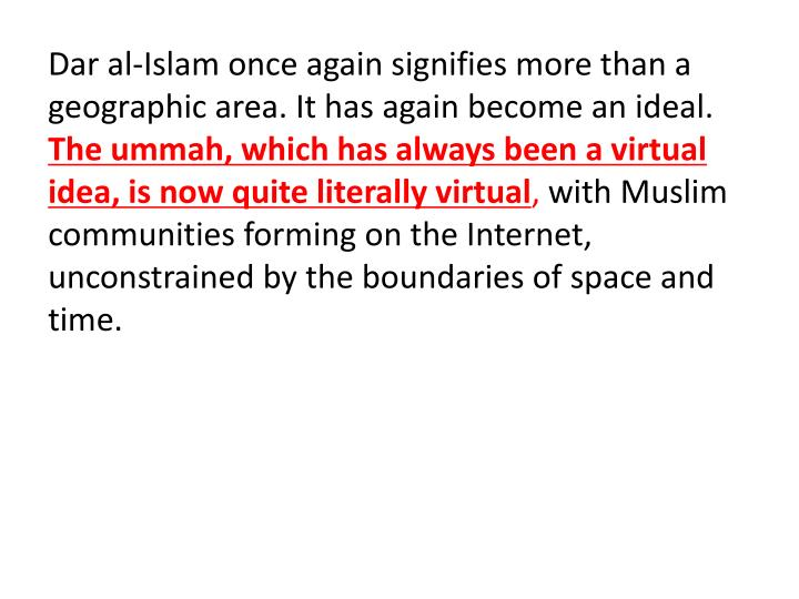 Dar al-Islam once again signifies more than a geographic area. It has again become an ideal.