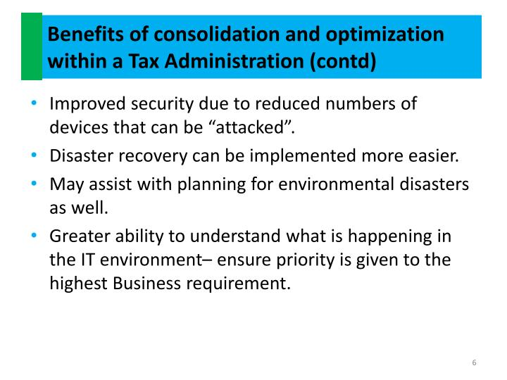 Benefits of consolidation and optimization within a Tax Administration (contd)