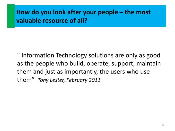 How do you look after your people – the most valuable resource of all?