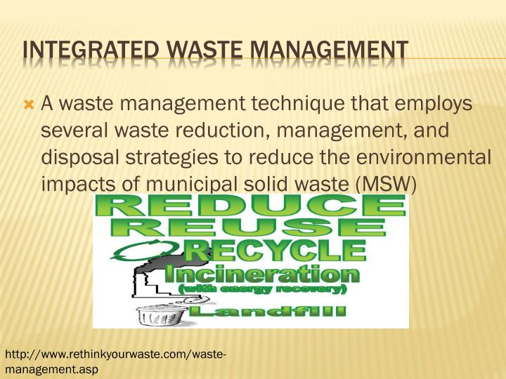 A waste management technique that employs several waste reduction, management, and disposal strategies to reduce the environmental impacts of municipal solid waste (MSW)