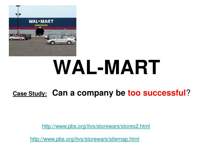 case study wal mart the Case study: an assessment of wal-mart's global expansion strategy founded in the year 1962, by sam walton, wal-mart was a single discount store in rogers situated in the state of arkansas then the growth of the wal-mart chain of stores has been tremendous.