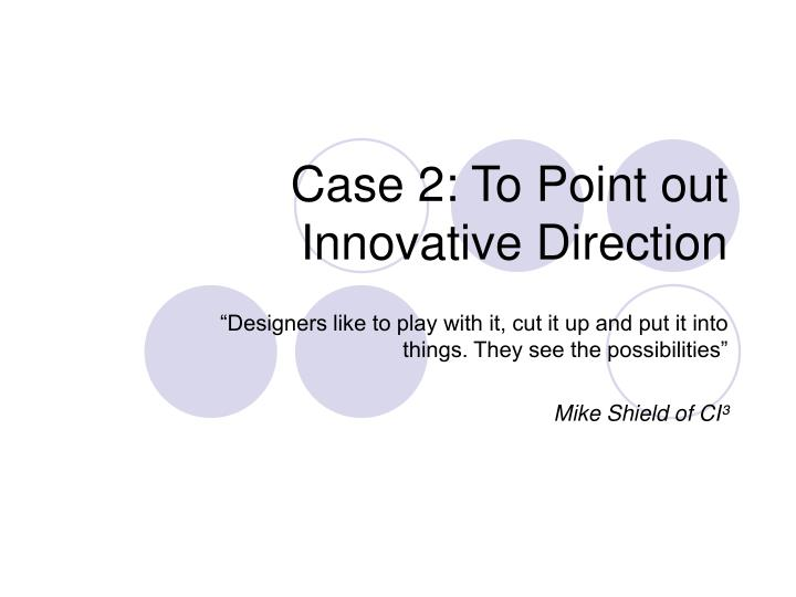 Case 2: To Point out Innovative Direction