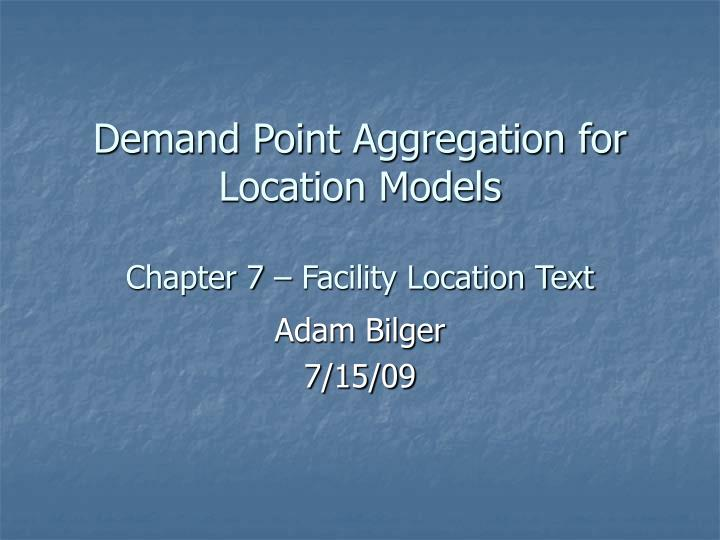 Demand point aggregation for location models chapter 7 facility location text