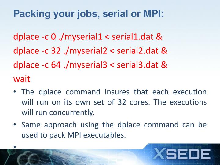Packing your jobs, serial or MPI: