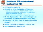 hardware pb encountered not only at p8