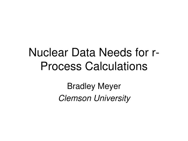 nuclear data needs for r process calculations n.