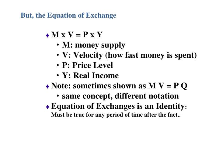 But, the Equation of Exchange