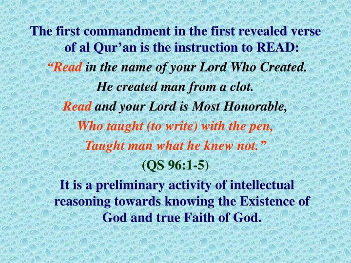 The first commandment in the first revealed verse of al Qur'an is the instruction to READ: