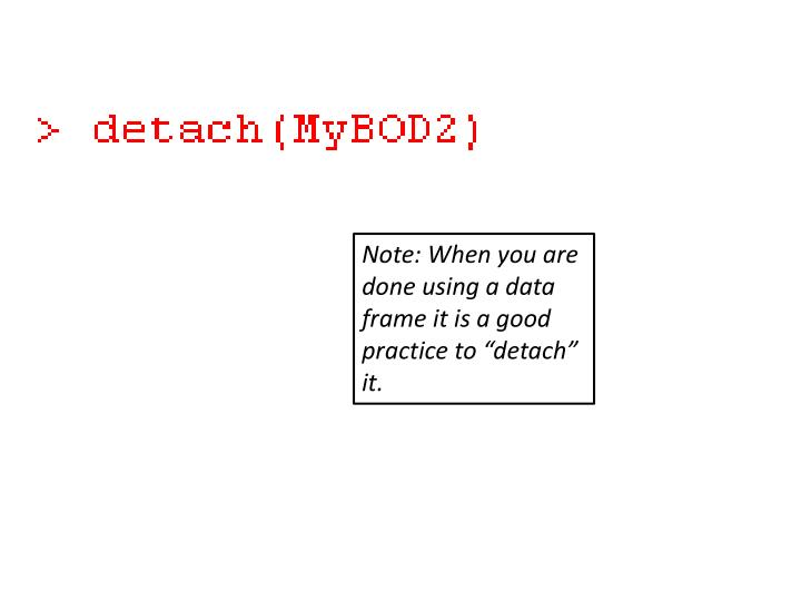 "Note: When you are done using a data frame it is a good practice to ""detach"" it."