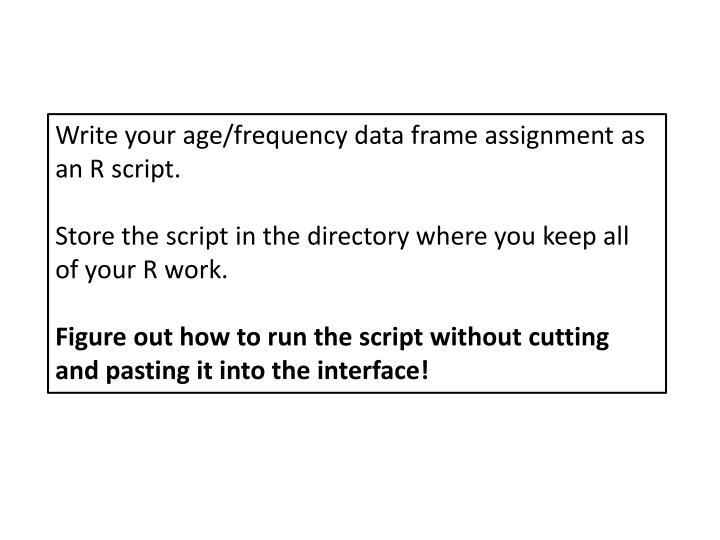 Write your age/frequency data frame assignment as an R script.