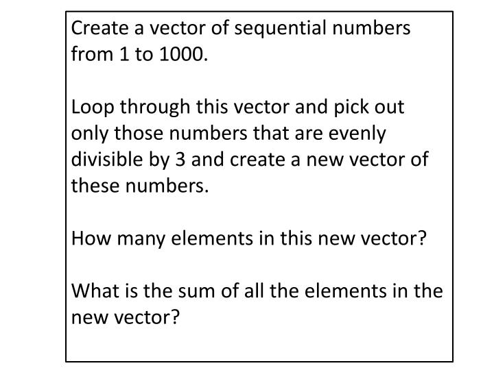 Create a vector of sequential numbers from 1 to 1000.