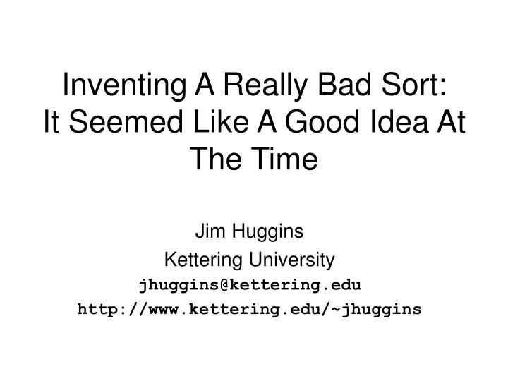 Inventing a really bad sort it seemed like a good idea at the time