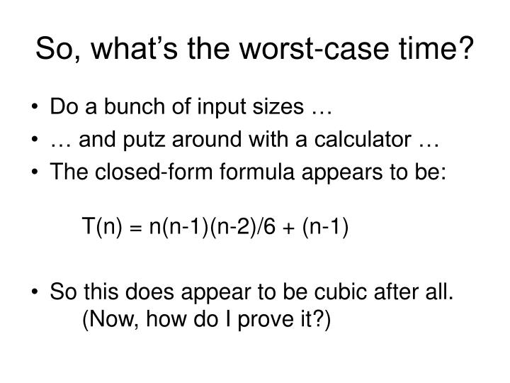 So, what's the worst-case time?