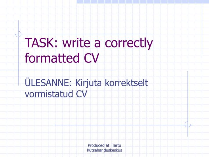TASK: write a correctly formatted CV