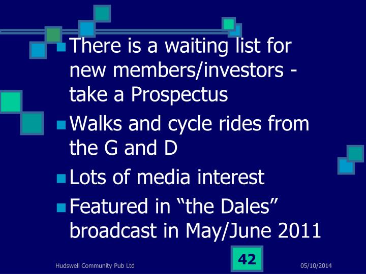 There is a waiting list for new members/investors -  take a Prospectus