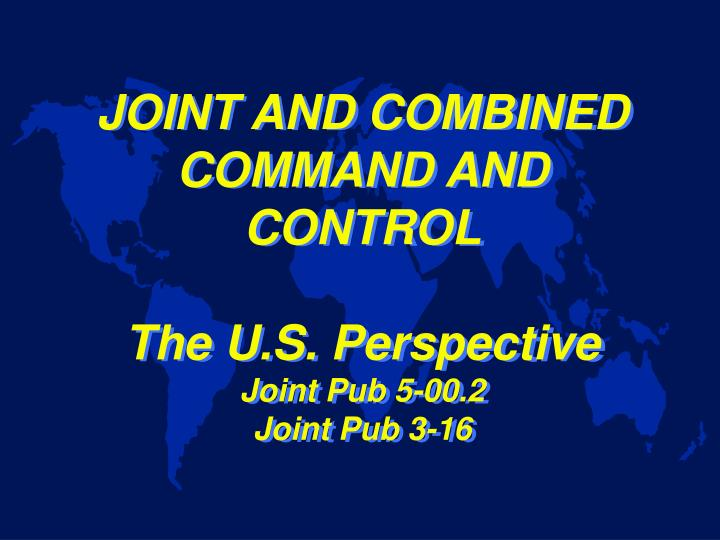 joint and combined command and control the u s perspective joint pub 5 00 2 joint pub 3 16 n.