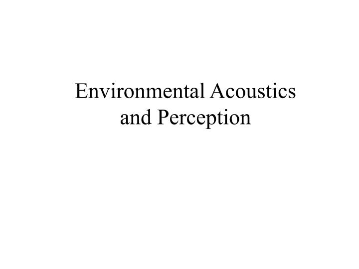 Environmental acoustics and perception