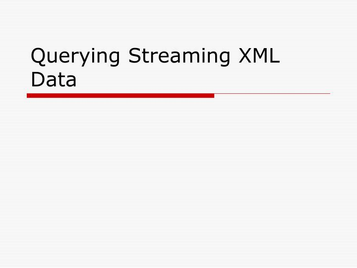 querying streaming xml data n.