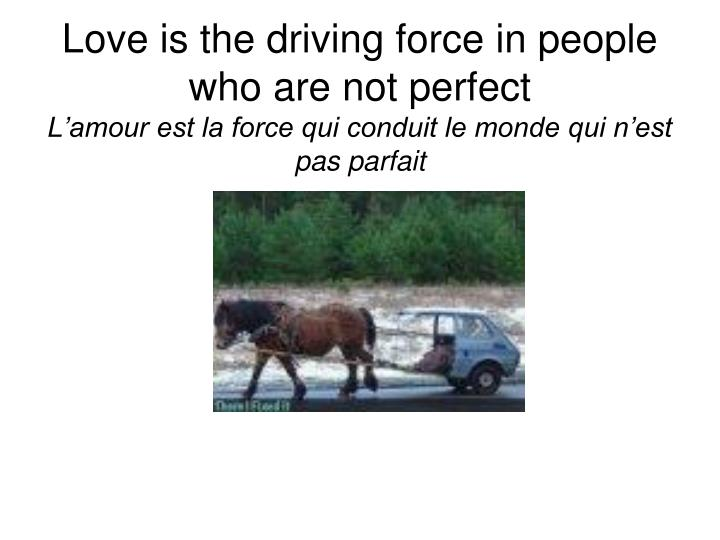 Love is the driving force in people who are not perfect