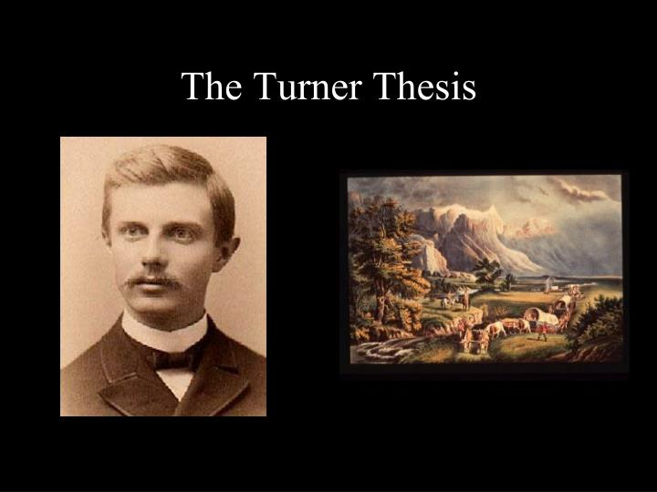 the turner thesis An explanation for why turner's thesis is worth knowning.