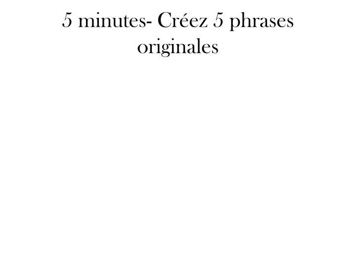 5 minutes- Créez 5 phrases originales