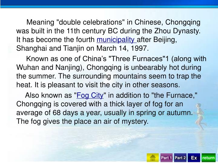 "Meaning ""double celebrations"" in Chinese, Chongqing was built in the 11th century BC during the Zhou Dynasty. It has become the fourth"