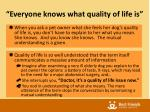 everyone knows what quality of life is