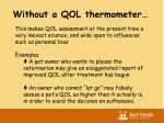 without a qol thermometer