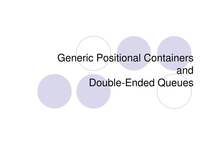 generic positional containers and double ended queues n.