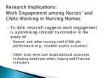 research implications work engagement among nurses and cnas working in nursing homes