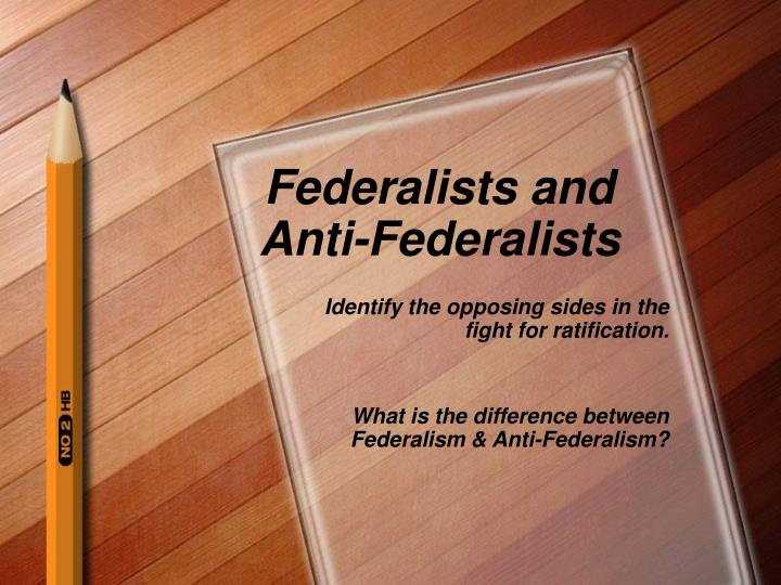 federalists vs anti federalists differences between federa A discussion of the constitutional topic of the federalists and anti-federalists and differences between the in one of the federal.