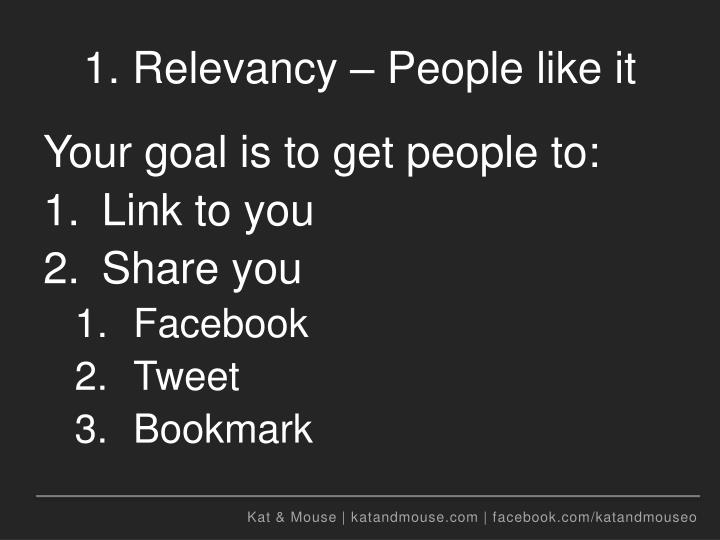 1. Relevancy – People like it