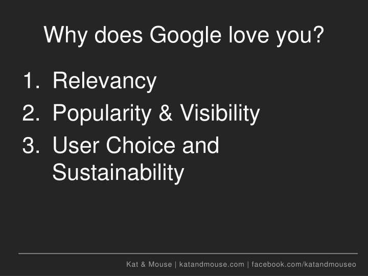 Why does Google love you?
