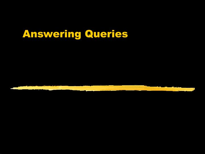 Answering Queries