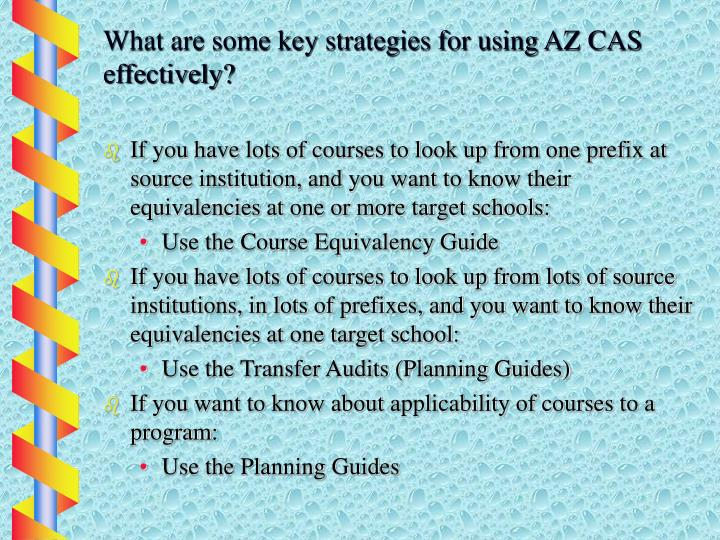 What are some key strategies for using AZ CAS effectively?