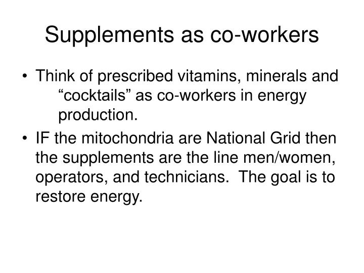 Supplements as co-workers