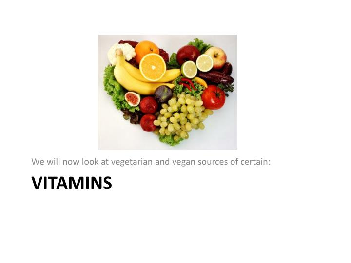 We will now look at vegetarian and vegan sources of certain: