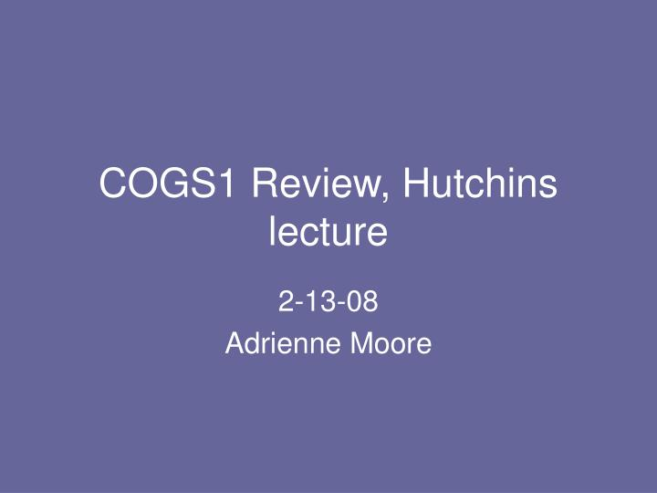 cogs1 review hutchins lecture n.