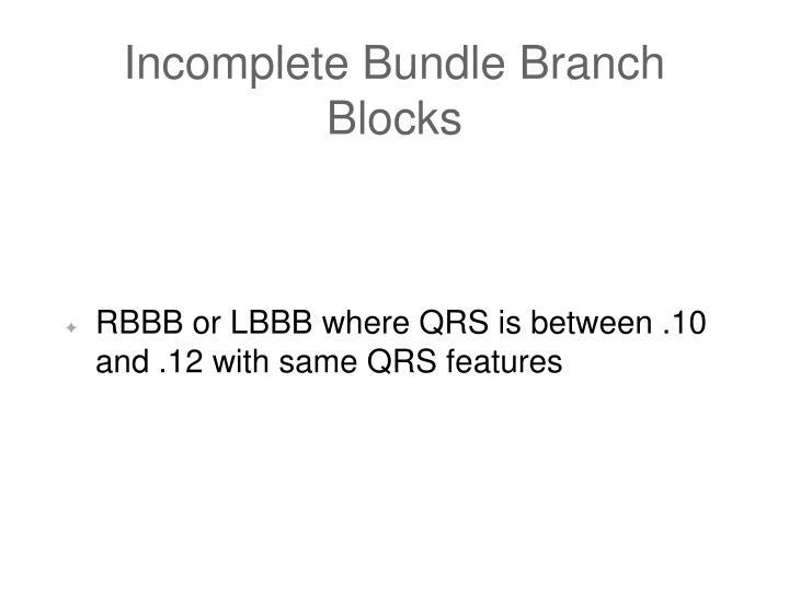 Incomplete Bundle Branch Blocks