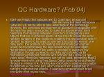 qc hardware feb 04