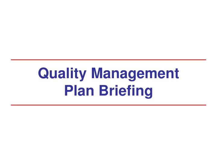 Quality management plan briefing