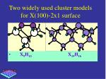 two widely used cluster models for x 100 2x1 surface