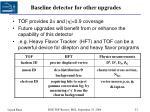 baseline detector for other upgrades
