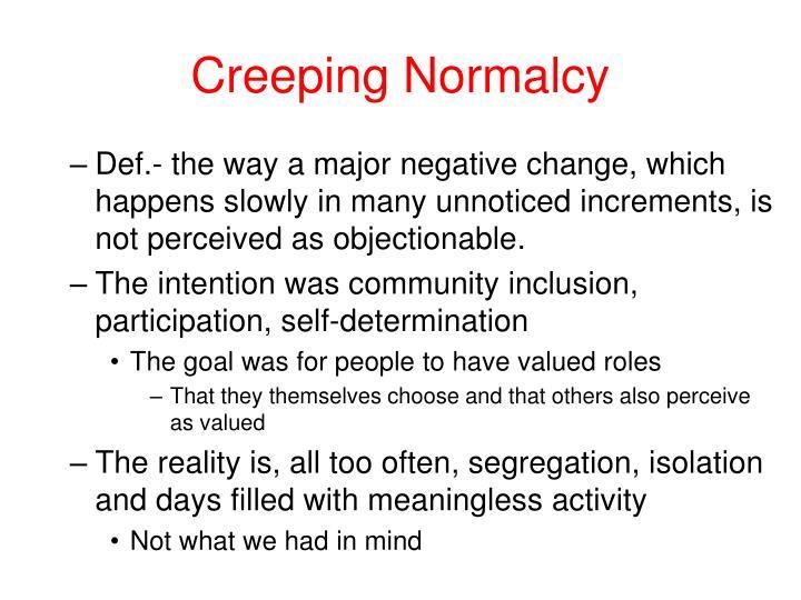 Creeping Normalcy