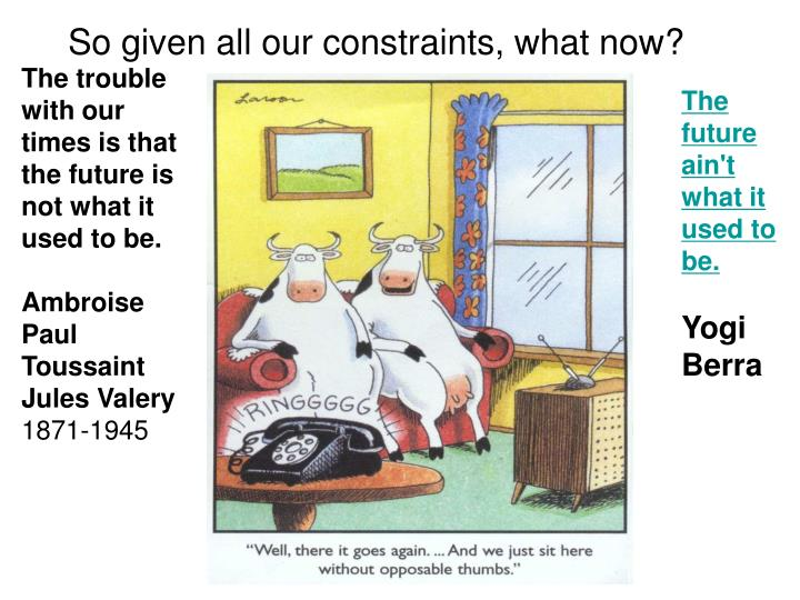 So given all our constraints, what now?