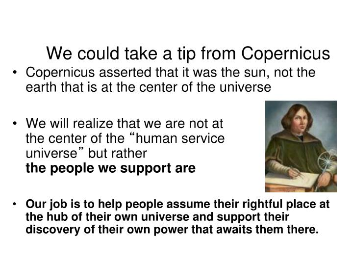 We could take a tip from Copernicus