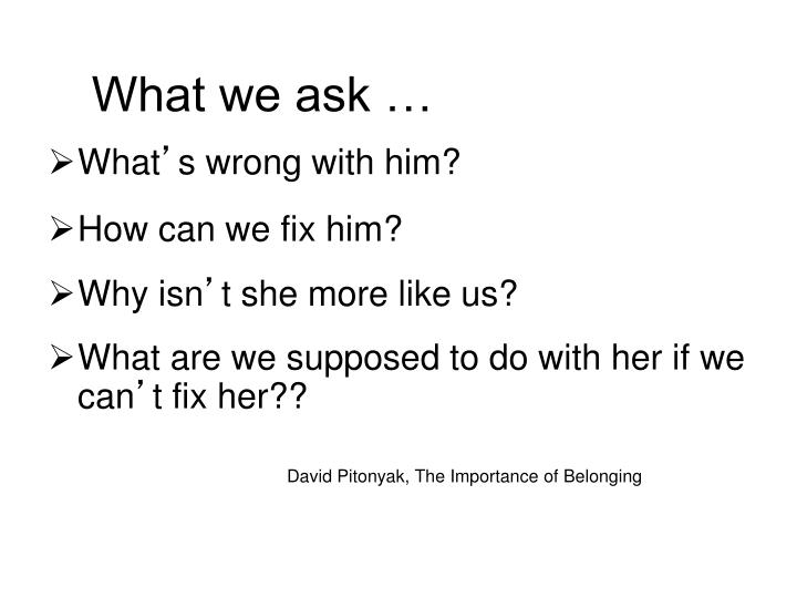 What we ask …