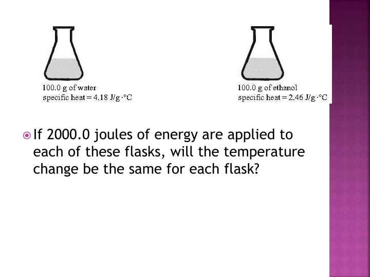 If 2000.0 joules of energy are applied to each of these flasks, will the temperature change be the same for each flask?