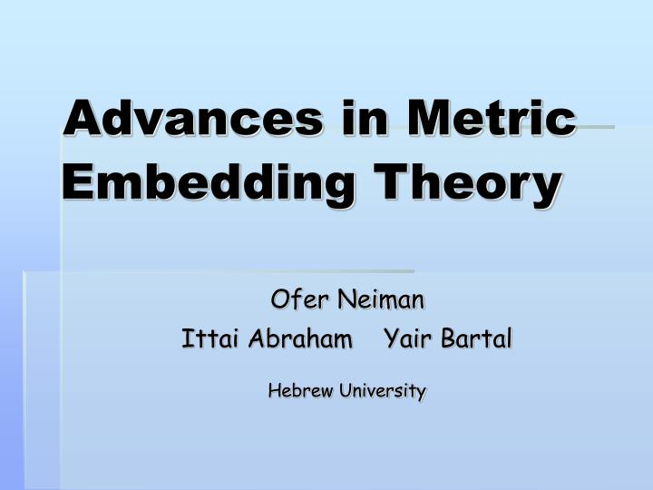 advances in metric embedding theory n.