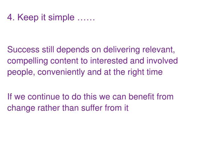 4. Keep it simple ……